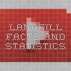 Landfill facts and statistics