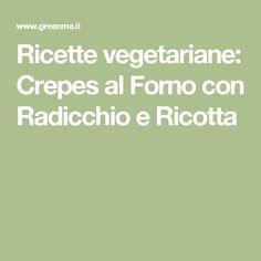 Ricette vegetariane: Crepes al Forno con Radicchio e Ricotta