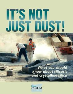 It's not just dust! : what you should know about silicosis and crystalline silica, by the Oregon Occupational Safety and Health Division