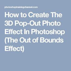 How to Create The 3D Pop-Out Photo Effect In Photoshop (The Out of Bounds Effect)