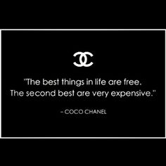 The best things in life are free. The second best are very expensive. #chanel