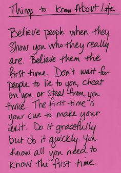 When people show you who they are, BELIEVE THEM...the first time.