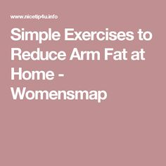 Simple Exercises to Reduce Arm Fat at Home - Womensmap