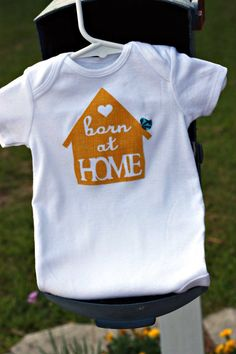 Born at Home Onesie, Natural Baby, Homebirth. $24.00, via Etsy.