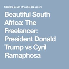 Beautiful South Africa: The Freelancer: President Donald Trump vs Cyril Ramaphosa South Africa, Donald Trump, Presidents, Beautiful, Donald Tramp