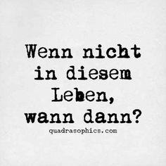 Wenn nicht in diesemLeben, wann dann? #quote #lebdeinleben #lovelife