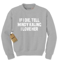 If I Die, Tell Mindy Kaling I Love Her Adult Crewneck Sweatshirt