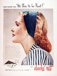 """It's chic to be neat!"" Ack! They GOT me! This does make me want to go out and buy a dache net (aka hair net). Lilly Dache was a very famous (and chic) hat maker, and I suddenly feel very un-chic and un-neat."
