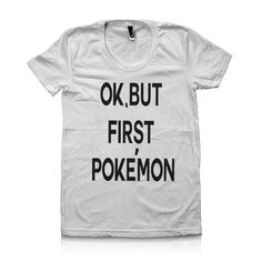 Ok but first pokemon Pokemon go Pokemon clothing by DaInkSmith  pokemon go shirt