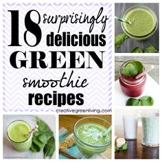 18 Surprisingly delicious green smoothie recipes - some of these look so good!!
