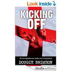 Kicking Off: Why hooliganism and racism are killing football Screenwriting, My Books, Gun, Kicks, Author, Football, Film, Soccer, Movie