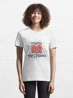 """Thanks for the Orgasms Funny Naughty Sexy and great romantic gift for a husband, wife, boyfriend, girlfriend or fiance"" T-shirt by Souhaili 