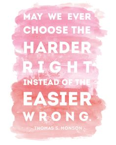 Harder right instead of the easier wrong, Thomas S. Monson, Quote, Free Printable, LDS General Conference, April 2016
