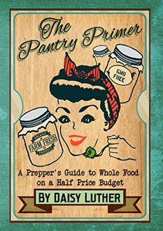 The Pantry Primer: A Prepper's Guide to Whole Food on a Half-Price Budget by [Luther, Daisy]