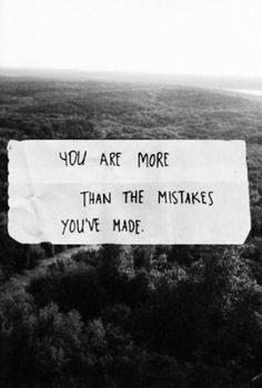 You are more than the mistakes you have made. No matter how many more you make, you will always add up to be more. Praise Him for all He does for you.
