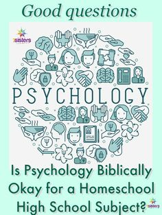Is Psychology Biblically Okay for a Homeschool High School Subject? What does Scripture say about psychology? What is a good Christian-perspective course?