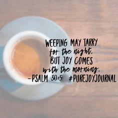 There are seasons of sorrow. Sometimes the only thing getting us through is knowing those seasons are not permanent. Your joy will come; anticipate it in the presence of the Lord this morning! #purejoyjournal #biblereadingplan Encouraging Bible Verses, Scripture Quotes, Scriptures, Presence Of The Lord, Joy Of The Lord, Christian Encouragement, Encouragement Quotes, Kindness Scripture, Motivational