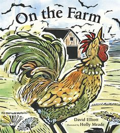 On the Farm by David Elliott and illustrated by Holly Meade #kidlit #picturebooks #farmanimals