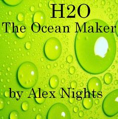 H20 THE OCEAN MAKER https://soundcloud.com/alexnights/h2othe-oceanmaker-by