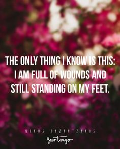 """These 20 Quotes About Strength PROVE It, Tattoo, """"The only thing I know is this: I am full of wounds and still standing on my feet. Prove It Quotes, All Quotes, Motivational Quotes, Funny Quotes, Life Quotes, Inspirational Quotes, Fandom Quotes, Sassy Quotes, Family Quotes"""