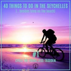 Seychelles - rent a bike and cycle round the islands.
