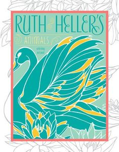 by Ruth Heller 96 Pages. Rediscover Ruth Heller's classic artwork in a brand-new way with the 48-page adult coloring book. Ruth Heller's beautiful illustrations of cats, birds, and tropical fish are as fresh and imaginative as they are timeless. Use crayons, markers, colored pencils, or even watercolor paints to bring these creatures to life on the page. When you're finished, pull your artwork from the pad and use it to decorate your room, locker, or refrigerator. Let your imagination run…