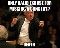 This is soooo my orchestra teacher, actually one of our best players didn't come to our concert tonight he's going to be in a lot of treble.