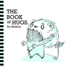 The Book of Hugs, A Book by Attaboy Featuring Illustrations of Cute Animals Giving Each Other Awkward Hugs