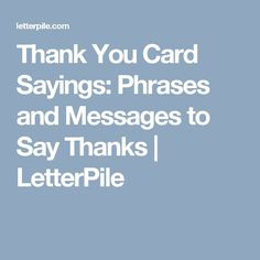 Thank You Card Sayings: Phrases and Messages to Say Thanks | LetterPile