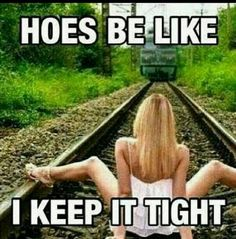 Hoes be like....