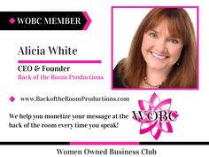 Alicia White - CEO & Founder - Back of the Room Productions We help you monetize your message at the back of the room every time you speak! #BORProduct www.BackoftheRoomProductions.com
