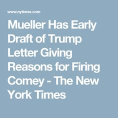 Mueller Has Early Draft of Trump Letter Giving Reasons for Firing Comey - The New York Times