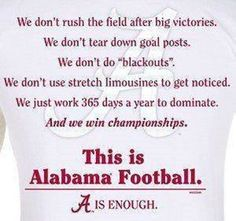 This is ALABAMA FOOTBALL !!!! Good Quote even if you are not a fan!!!