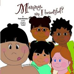 "A picture book for little girls; ages 4-8, to build and strengthen self esteem.    Every little girl looks in the mirror and wonders, ""am I beautiful?"" How we see ourselves as little girls has so much to do with how we ultimately see ourselves as grown women. Mommy, am I Beautiful? speaks to every little girl, and the little girl in every woman."