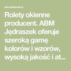 Rolety okienne producent. ABM Jędraszek oferuje szeroką gamę kolorów i wzorów, wysoką jakość i atrakcyjne ceny!