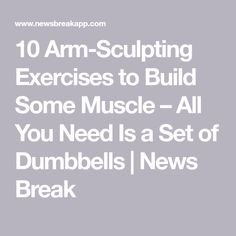 10 Arm-Sculpting Exercises to Build Some Muscle – All You Need Is a Set of Dumbbells | News Break Dumbbell Workout Plan, Dumbbell Set, All You Need Is, Bulk Up, Sculpting, Exercises, Arm, Muscle, How To Plan