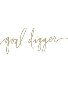 Goal digger.