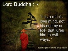 """Buddha Quotes Online: """"It is a man's own mind, not his enemy or foe, that lures him to evil ways. """""""