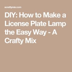 DIY: How to Make a License Plate Lamp the Easy Way - A Crafty Mix