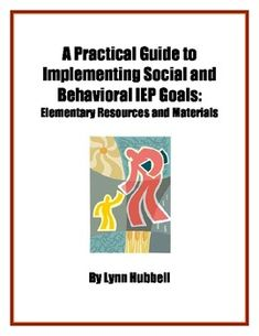 """A Practical Guide to Implementing Social and Behavioral IEP Goals: Elementary Version"" contains resources and materials for writing, implementing and documenting social and behavioral IEP goals and includes a list of links to free downloadable curriculum materials and teacher resource sites (K-12 and secondary versions also available.) $"
