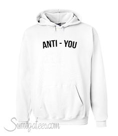 Buy anti you Hoodie This hoodie is Made To Order, one by one printed so we can control the quality. We use newest DTG Technology to print on to anti you Hoodie Shirt Pins, T Shirt, Cool Hoodies, Comfortable Outfits, Direct To Garment Printer, Mac, Sweatshirts, Printed, Stuff To Buy