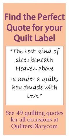 find the perfect Quilting Quotes for your quilt label for the back of your lovely quilts, you just made. Always remember to do that for our… Quilting Quotes, Quilting Tips, Quilting Tutorials, Machine Quilting, Quilting Projects, Quilting Designs, Baby Quilt Tutorials, Beginner Quilting, Quilting Templates