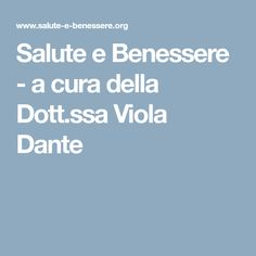 Salute e Benessere - a cura della Dott.ssa Viola Dante