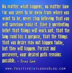"""Persist & Persevere   A facebook friend linked me to this after I found out yesterday I'm losing my """"day job,"""" and it seems applicable to those of us who want to take our creative work to the next level, a good affirmation to help ward off fear of the unknown.  Maybe if you speak it enough times, you internalize it and the pieces start falling into place."""