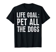 Life Goal Pet All The Dogs Adorable Animals Shirt Pet Own... https://www.amazon.com/dp/B07CSPG1FJ/ref=cm_sw_r_pi_dp_U_x_dI8sBbSVV5QH3