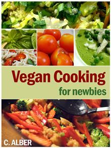 Vegan Cooking for Newbies - How Can You Be a Vegan, Everything About Vegan - the Ingredients, Replacements, Cooking, Nutrition and Recipes by C. Alber. Buy it on #Kobo: http://www.kobobooks.com/ebook/Vegan-Cooking-for-Newbies/book-OTiSICCHUEevkJHaivHOYA/page1.html