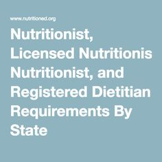 Nutritionist, Licensed Nutritionist, and Registered Dietitian Requirements By State