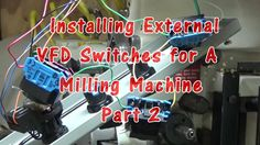 Installing External VFD Switches for A  Milling Machine Part 2