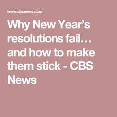 Why New Year's resolutions fail… and how to make them stick - CBS News