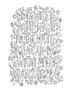 DO WHAT YOU HAVE TO UNTIL CAN WANT Enjoy Yourself And Relax While Coloring This Handlettered Downloadable Page